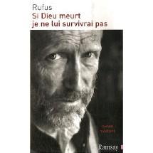 'Si Dieu meurt je ne lui survivrai pas' - Le bouquin de RUFUS a été réédité.