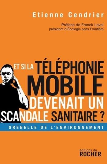 Offrez le livre d'Etienne Cendrier : «Et si la téléphonie mobile devenait un scandale sanitaire ? »